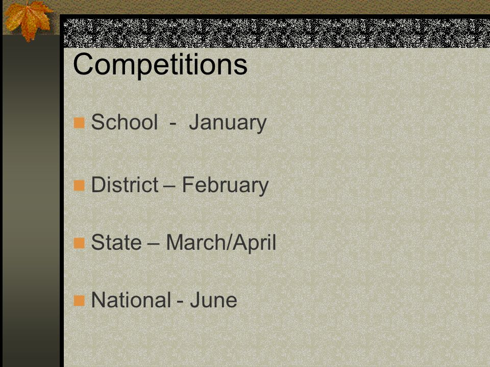 Competitions School - January District – February State – March/April National - June