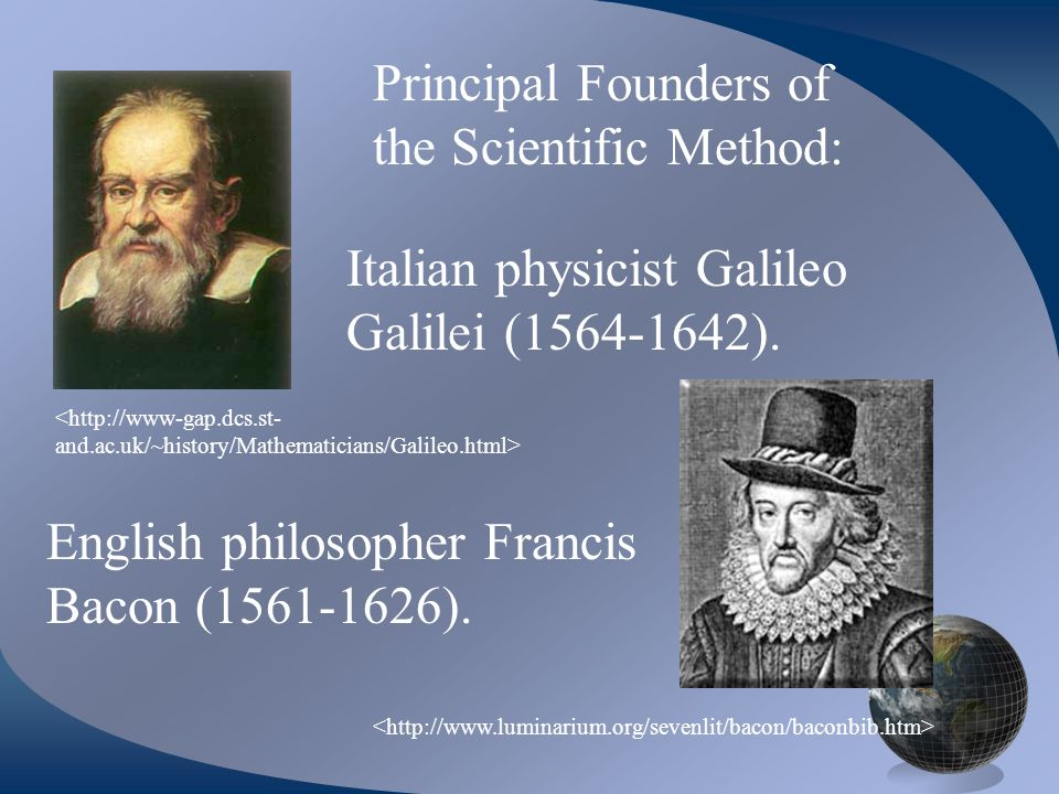 Italian physicist Galileo Galilei ( ). English philosopher Francis Bacon ( ).