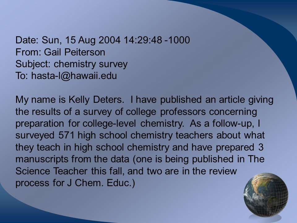 Date: Sun, 15 Aug :29: From: Gail Peiterson Subject: chemistry survey To: My name is Kelly Deters.