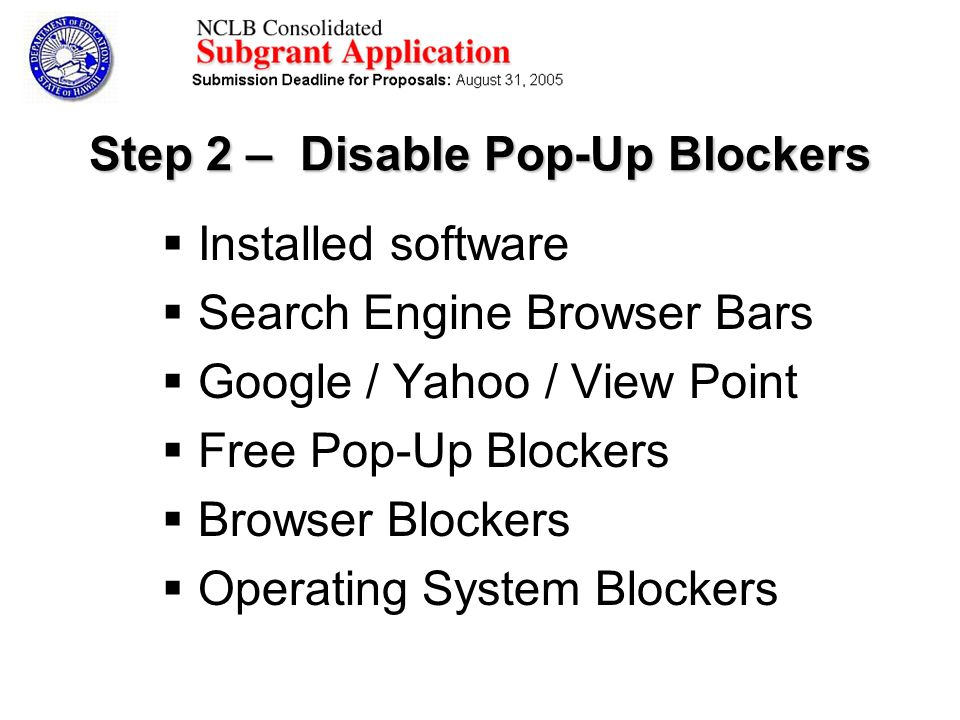 Step 2 – Disable Pop-Up Blockers Installed software Search Engine Browser Bars Google / Yahoo / View Point Free Pop-Up Blockers Browser Blockers Operating System Blockers