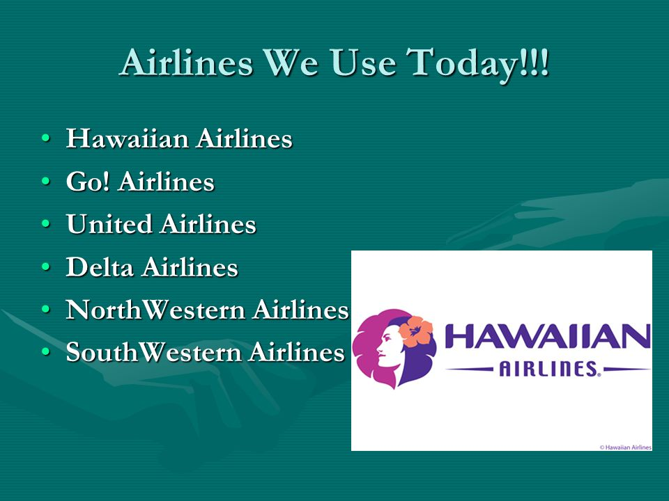 Airlines We Use Today!!! Hawaiian AirlinesHawaiian Airlines Go! AirlinesGo! Airlines United AirlinesUnited Airlines Delta AirlinesDelta Airlines North
