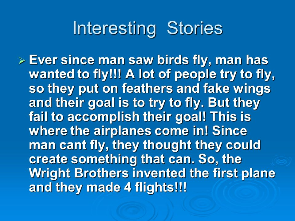 Interesting Stories Ever since man saw birds fly, man has wanted to fly!!! A lot of people try to fly, so they put on feathers and fake wings and thei