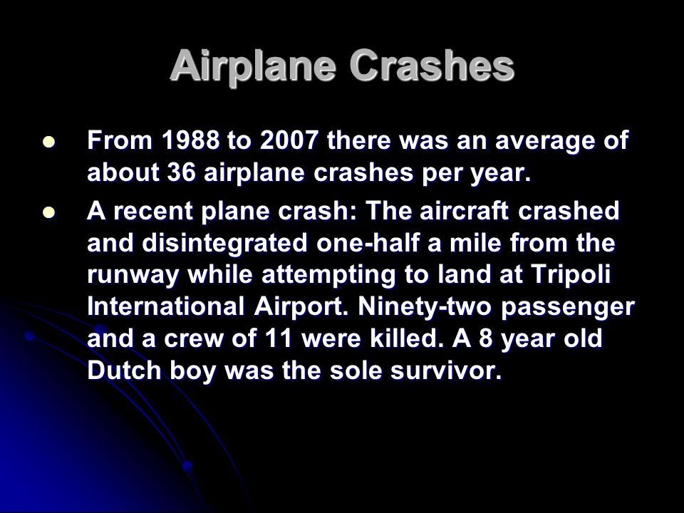Airplane Crashes From 1988 to 2007 there was an average of about 36 airplane crashes per year. From 1988 to 2007 there was an average of about 36 airp