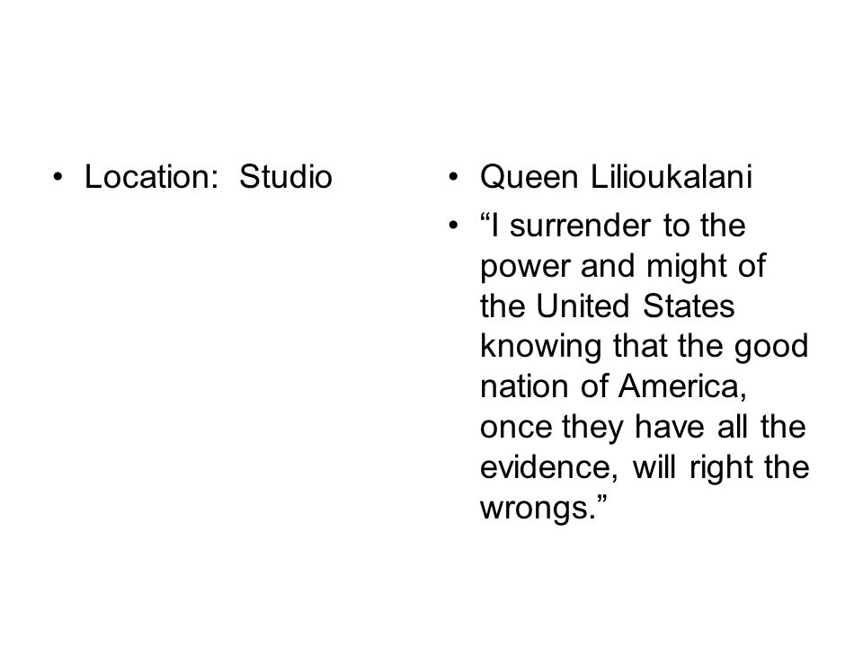 Location: StudioQueen Lilioukalani I surrender to the power and might of the United States knowing that the good nation of America, once they have all