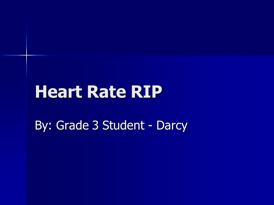 Heart Rate RIP By: Grade 3 Student - Darcy