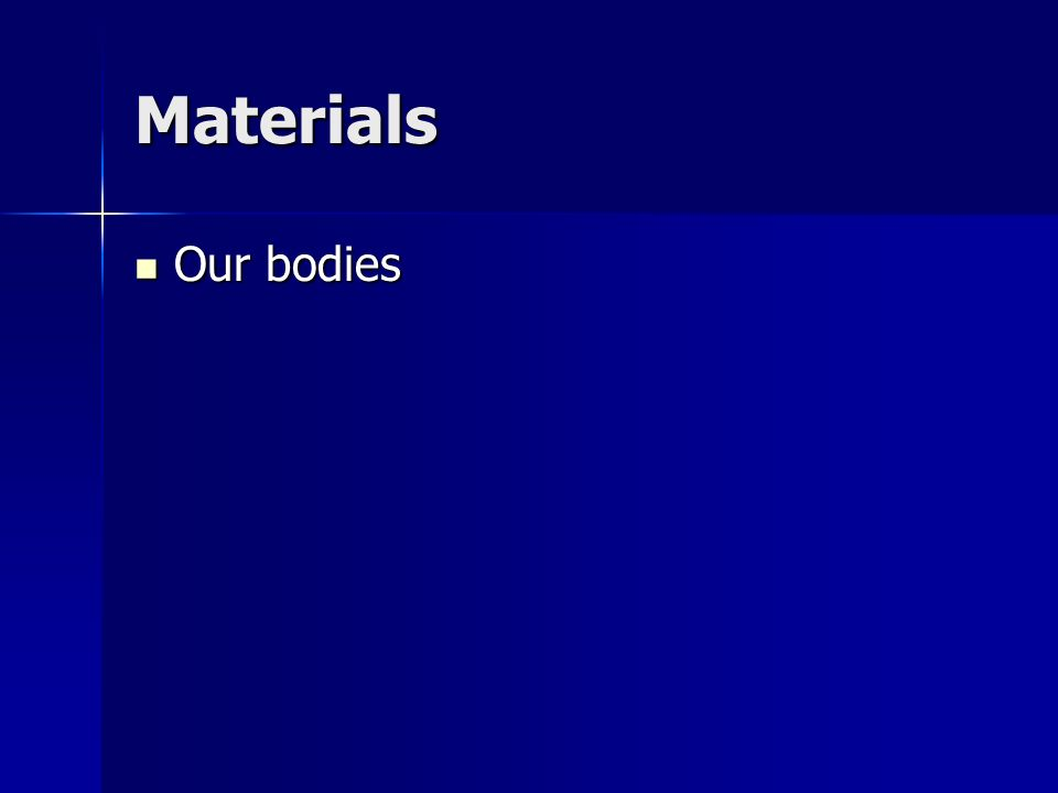 Materials Our bodies Our bodies
