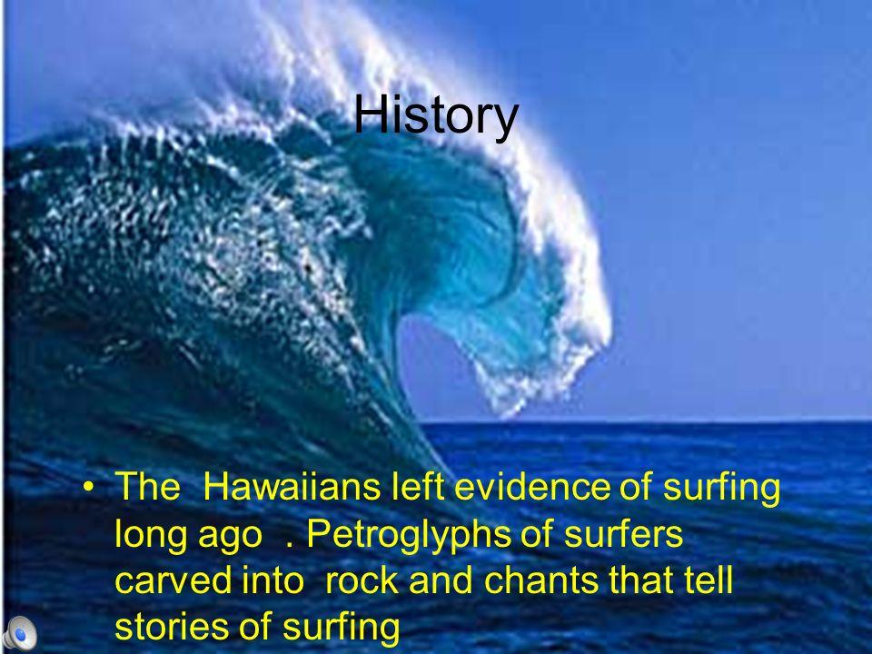History The Hawaiians left evidence of surfing long ago.