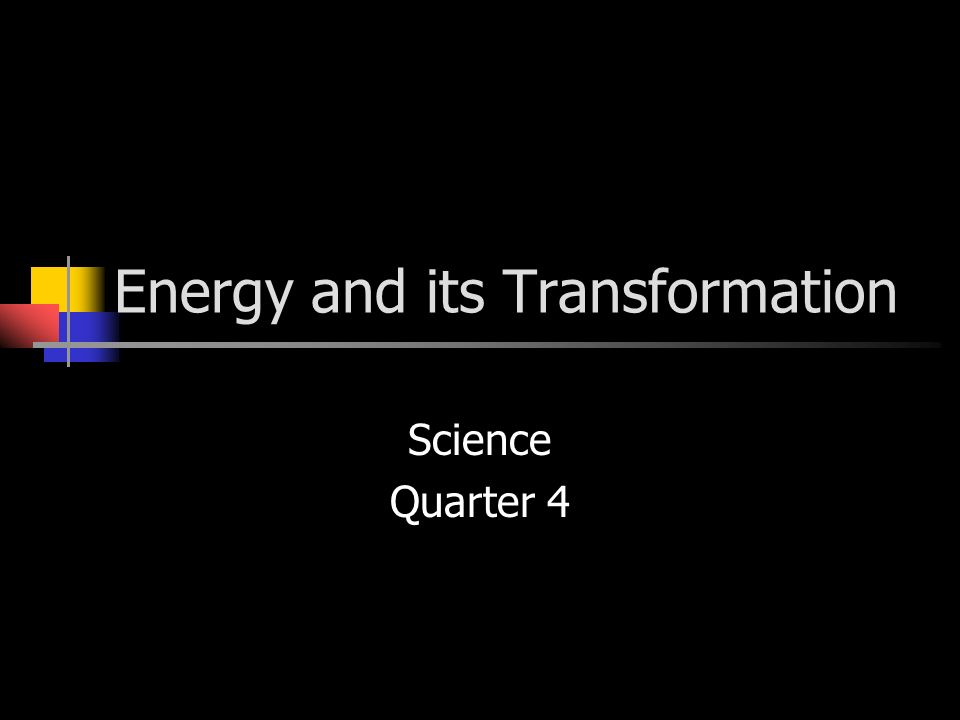 Energy and its Transformation Science Quarter 4