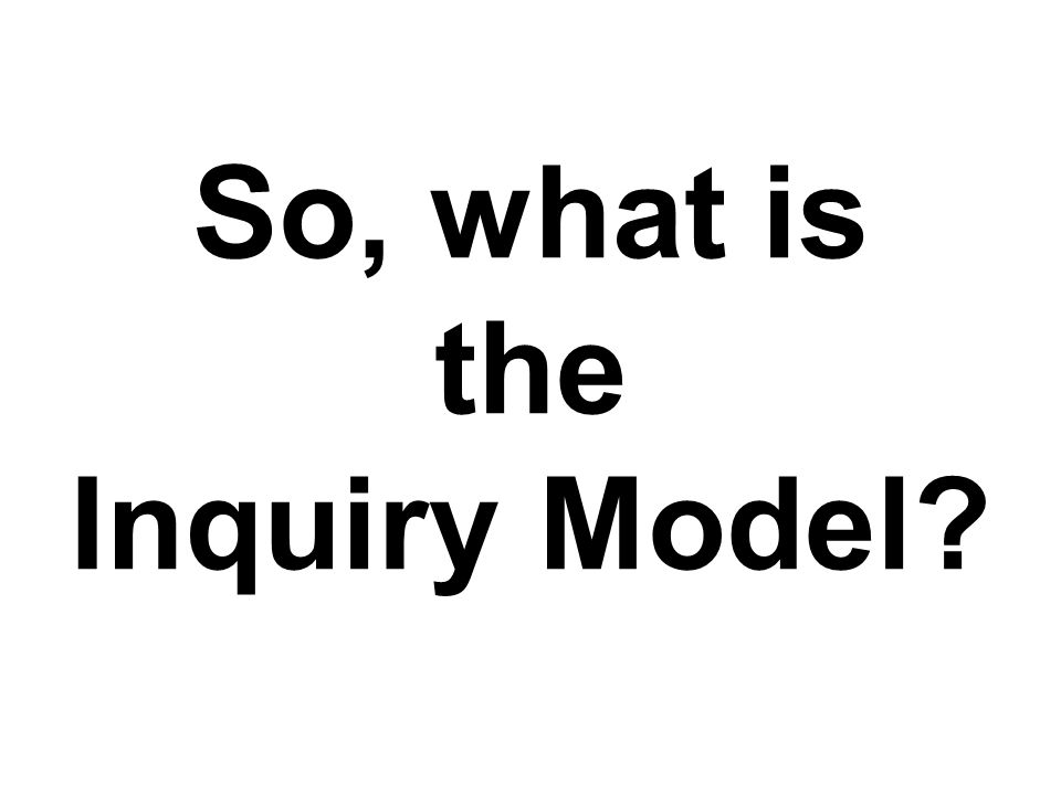 So, what is the Inquiry Model