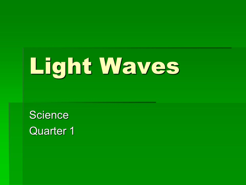 Light Waves Science Quarter 1