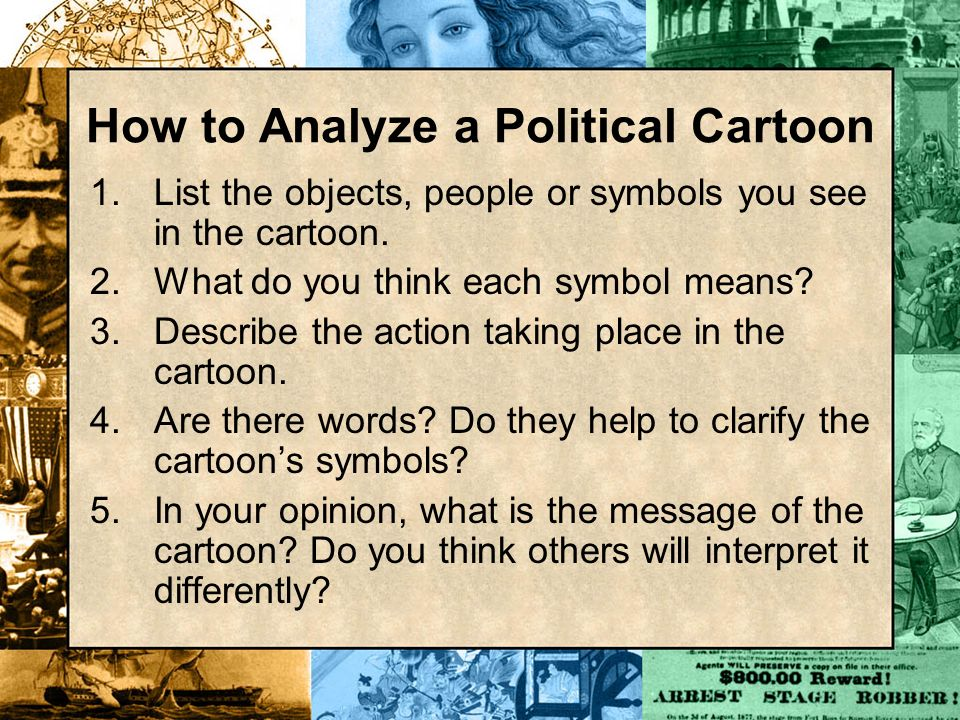 1.List the objects, people or symbols you see in the cartoon. 2.What do you think each symbol means? 3.Describe the action taking place in the cartoon