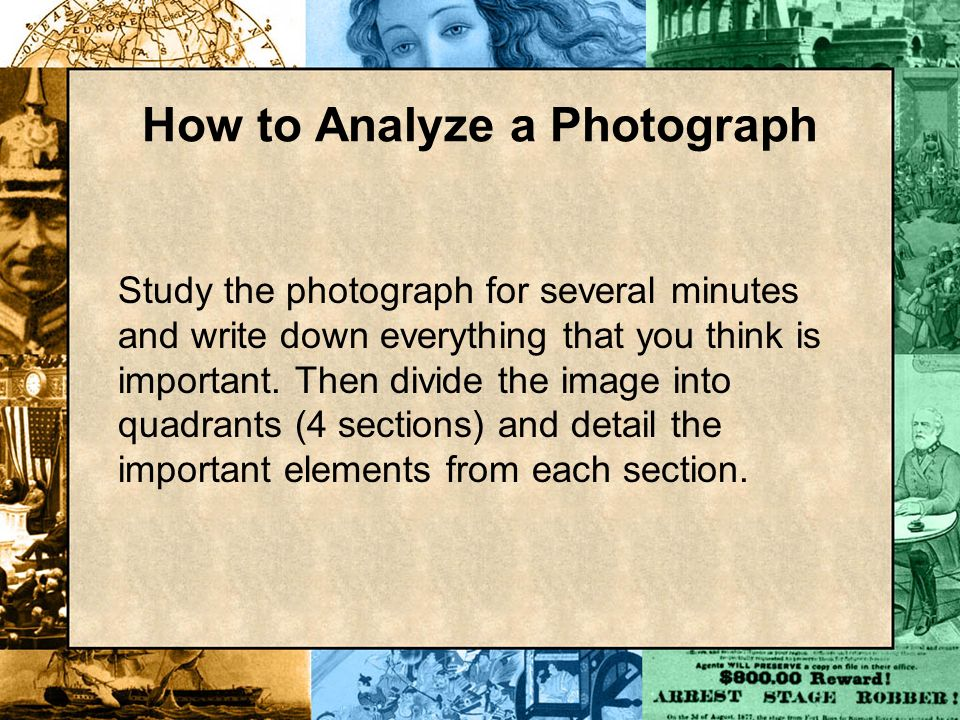 Study the photograph for several minutes and write down everything that you think is important. Then divide the image into quadrants (4 sections) and