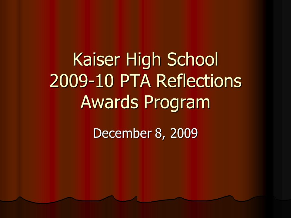 Kaiser High School 2009-10 PTA Reflections Awards Program December 8, 2009