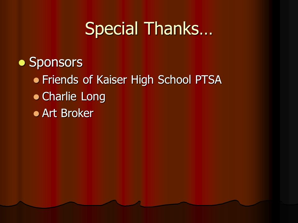 Special Thanks… Sponsors Sponsors Friends of Kaiser High School PTSA Friends of Kaiser High School PTSA Charlie Long Charlie Long Art Broker Art Broker