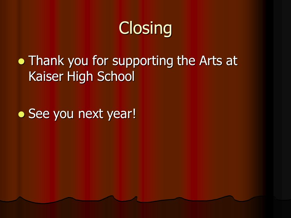 Closing Thank you for supporting the Arts at Kaiser High School Thank you for supporting the Arts at Kaiser High School See you next year.