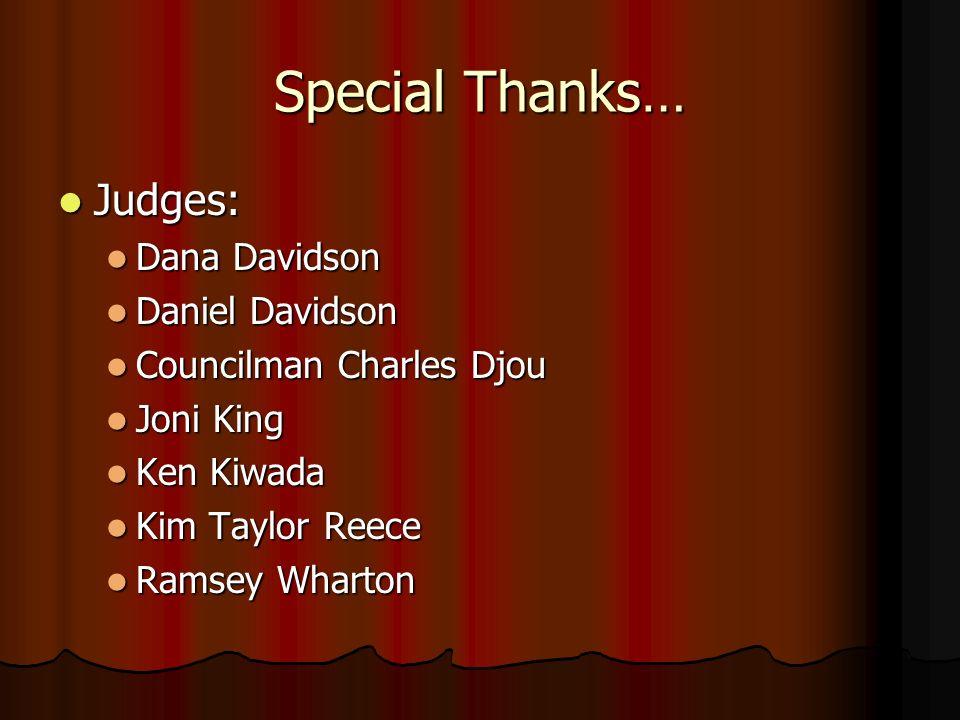 Special Thanks… Judges: Judges: Dana Davidson Dana Davidson Daniel Davidson Daniel Davidson Councilman Charles Djou Councilman Charles Djou Joni King