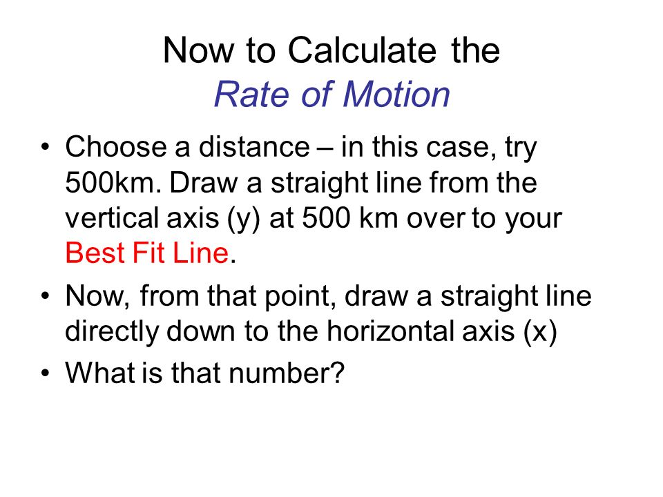 Now to Calculate the Rate of Motion Choose a distance – in this case, try 500km.