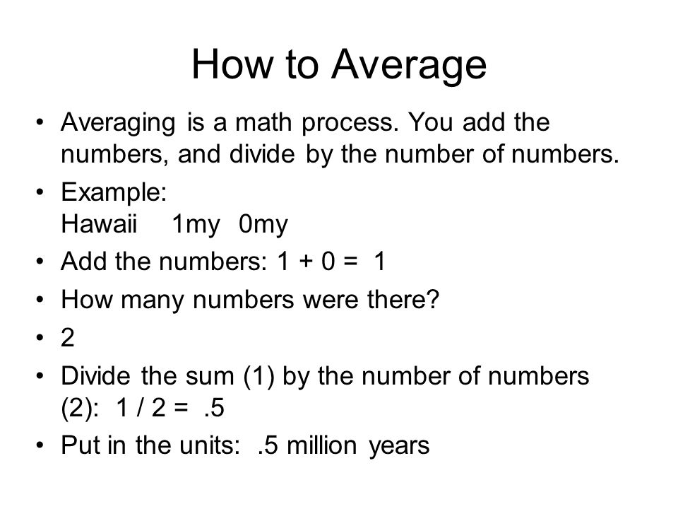 How to Average Averaging is a math process.
