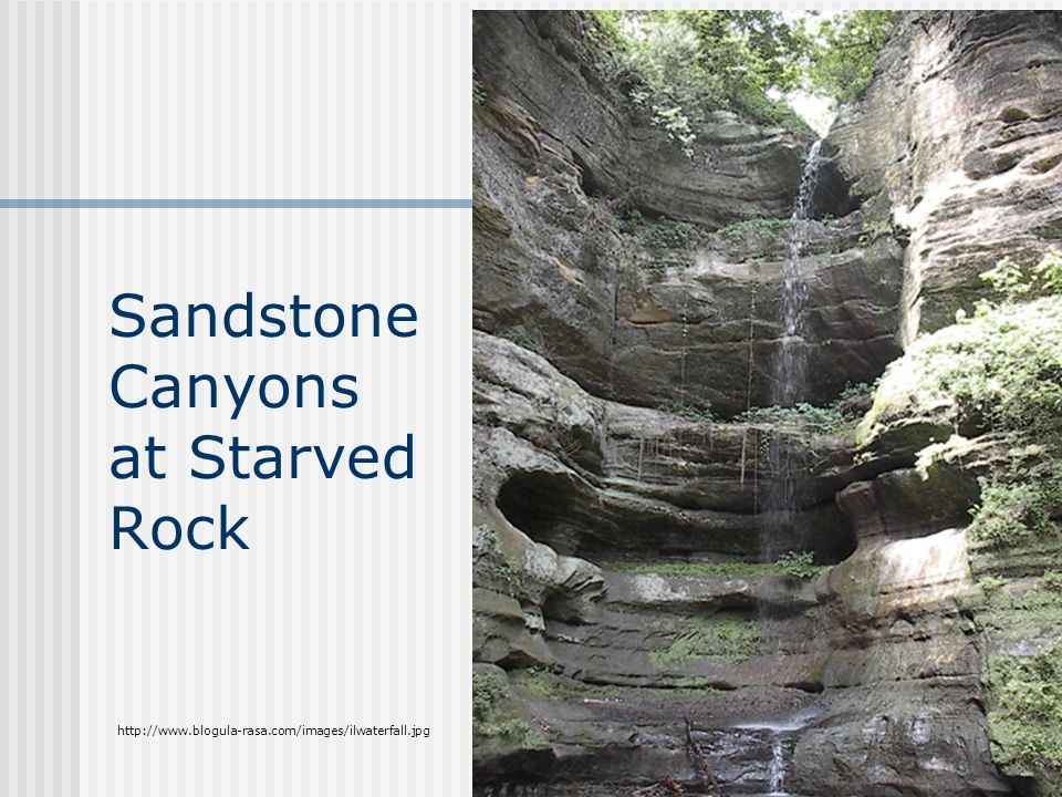 Sandstone Canyons at Starved Rock http://www.blogula-rasa.com/images/ilwaterfall.jpg