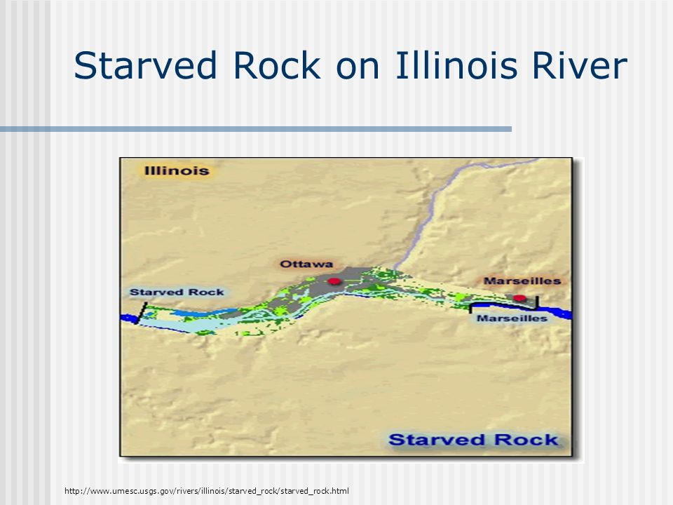 Starved Rock on Illinois River http://www.umesc.usgs.gov/rivers/illinois/starved_rock/starved_rock.html
