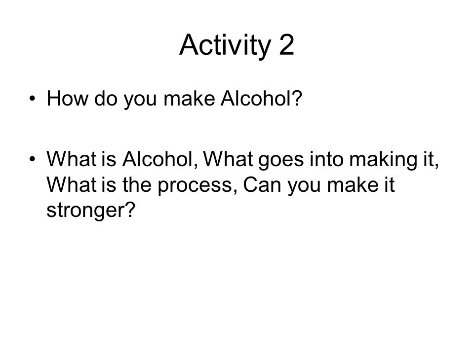 Activity 2 How do you make Alcohol.