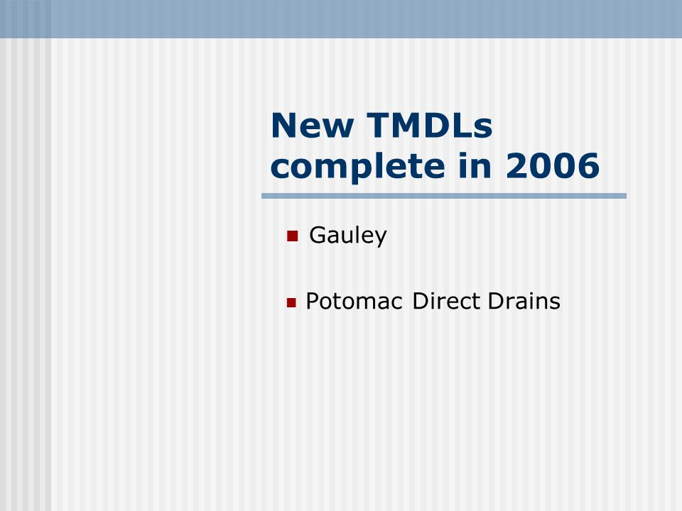 New TMDLs complete in 2006 Gauley Potomac Direct Drains