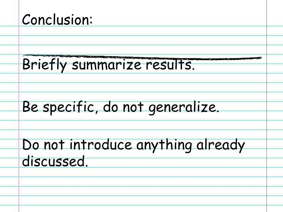 Conclusion: Briefly summarize results. Be specific, do not generalize. Do not introduce anything already discussed.