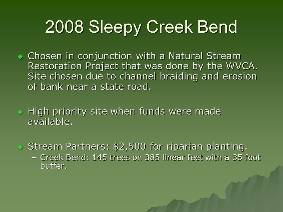 2008 Sleepy Creek Bend Chosen in conjunction with a Natural Stream Restoration Project that was done by the WVCA.