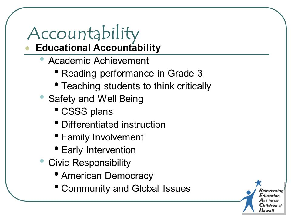 Accountability Educational Accountability Academic Achievement Reading performance in Grade 3 Teaching students to think critically Safety and Well Being CSSS plans Differentiated instruction Family Involvement Early Intervention Civic Responsibility American Democracy Community and Global Issues