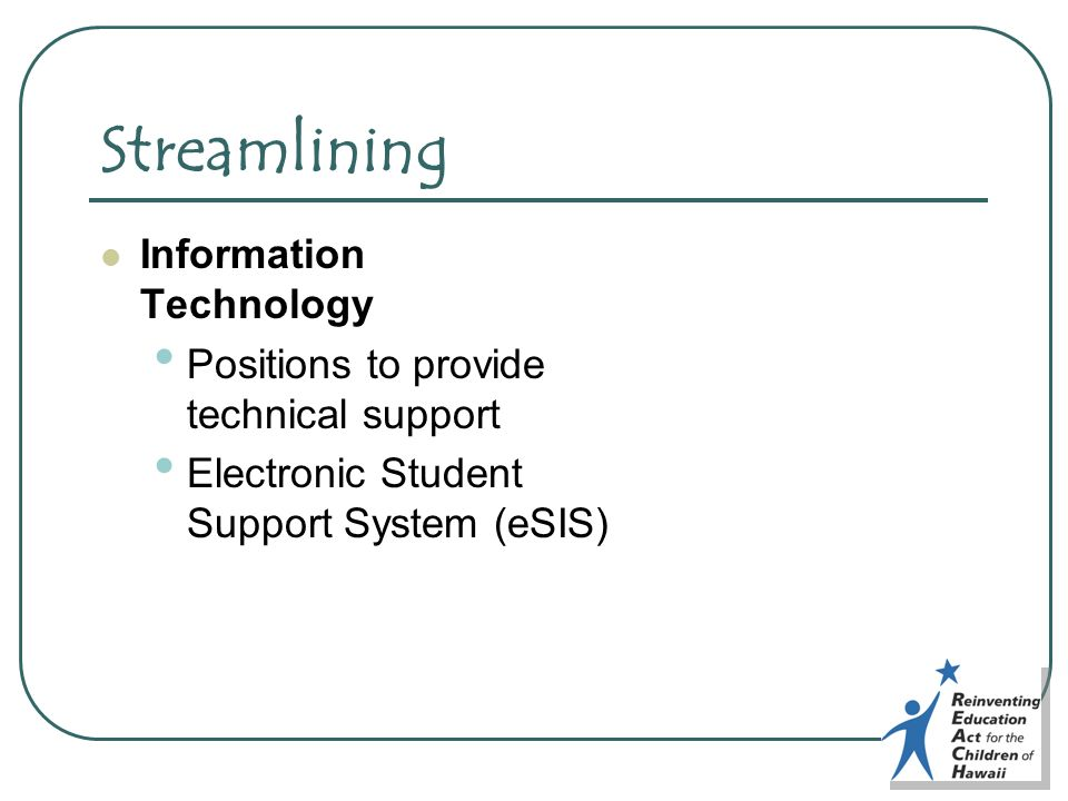 Streamlining Information Technology Positions to provide technical support Electronic Student Support System (eSIS)