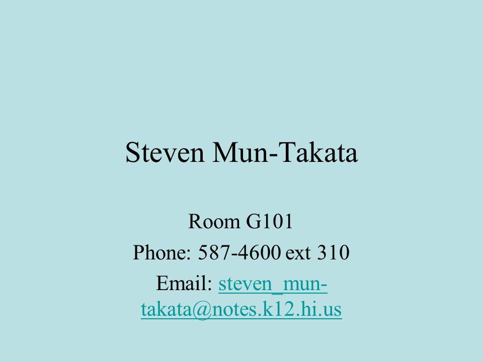 Steven Mun-Takata Room G101 Phone: 587-4600 ext 310 Email: steven_mun- takata@notes.k12.hi.ussteven_mun- takata@notes.k12.hi.us
