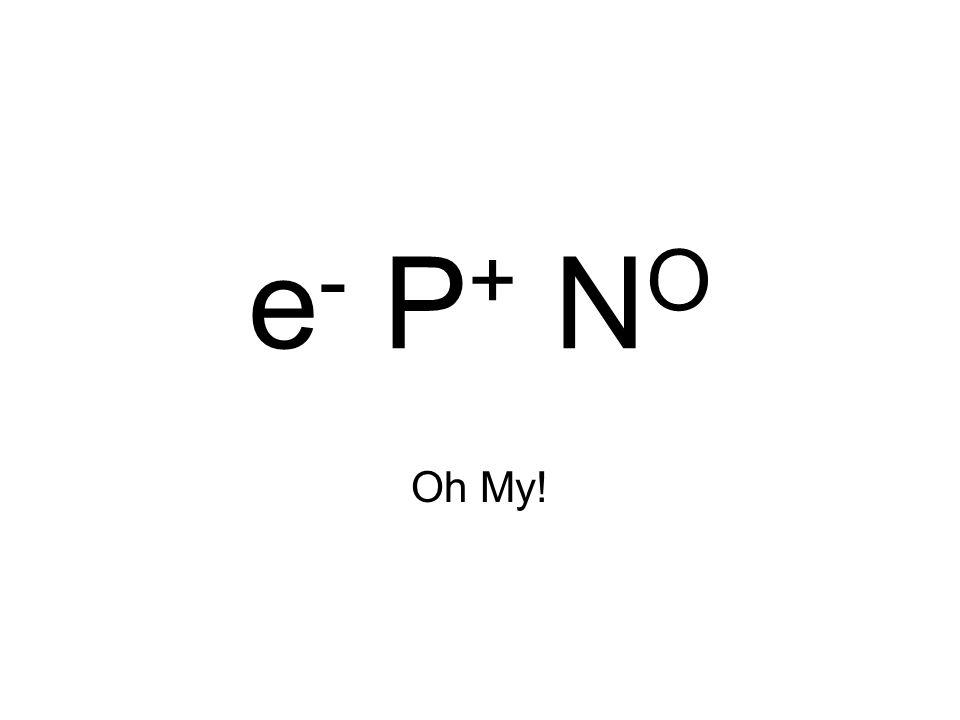 e - P + N O Oh My!
