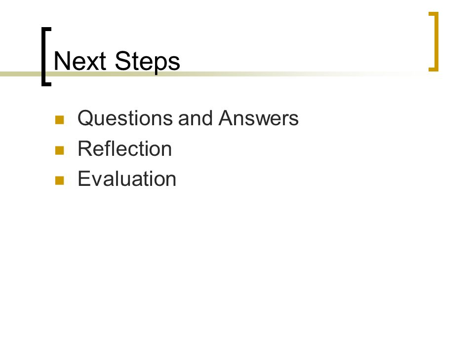 Next Steps Questions and Answers Reflection Evaluation