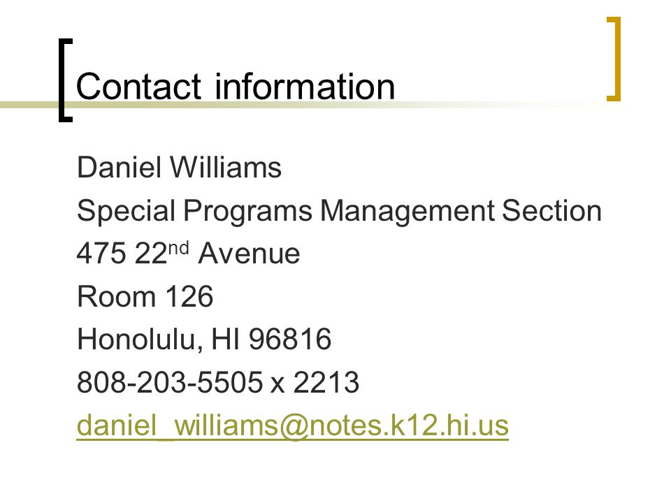 Contact information Daniel Williams Special Programs Management Section 475 22 nd Avenue Room 126 Honolulu, HI 96816 808-203-5505 x 2213 daniel_williams@notes.k12.hi.us