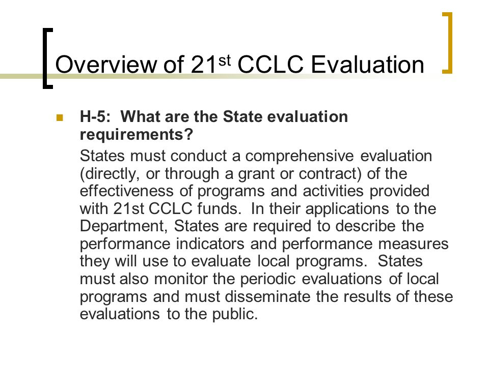 Overview of 21 st CCLC Evaluation H-6: What are the evaluation requirements for local grantees.
