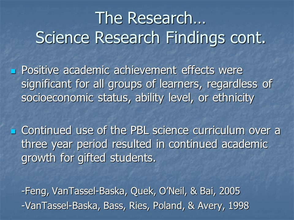 The Research… Science Research Findings cont. Positive academic achievement effects were significant for all groups of learners, regardless of socioec