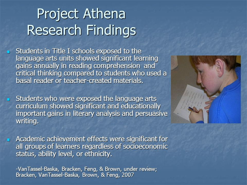 Project Athena Research Findings Students in Title I schools exposed to the language arts units showed significant learning gains annually in reading