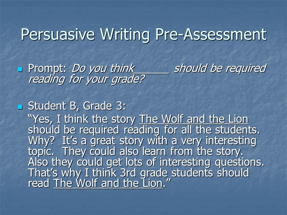 Persuasive Writing Pre-Assessment Prompt: Do you think______ should be required reading for your grade? Prompt: Do you think______ should be required