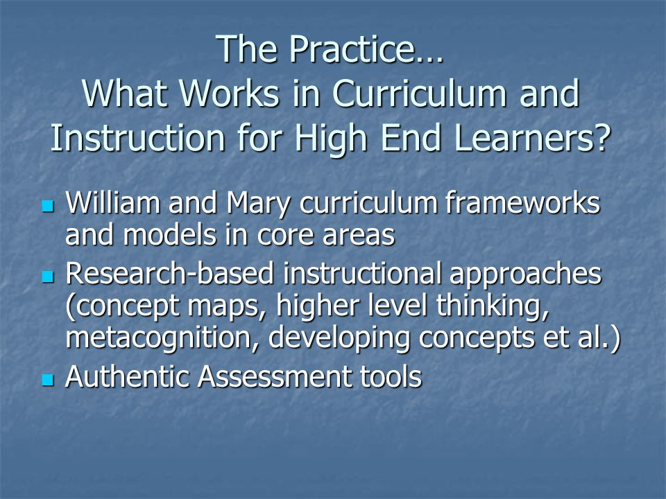 The Practice… What Works in Curriculum and Instruction for High End Learners.