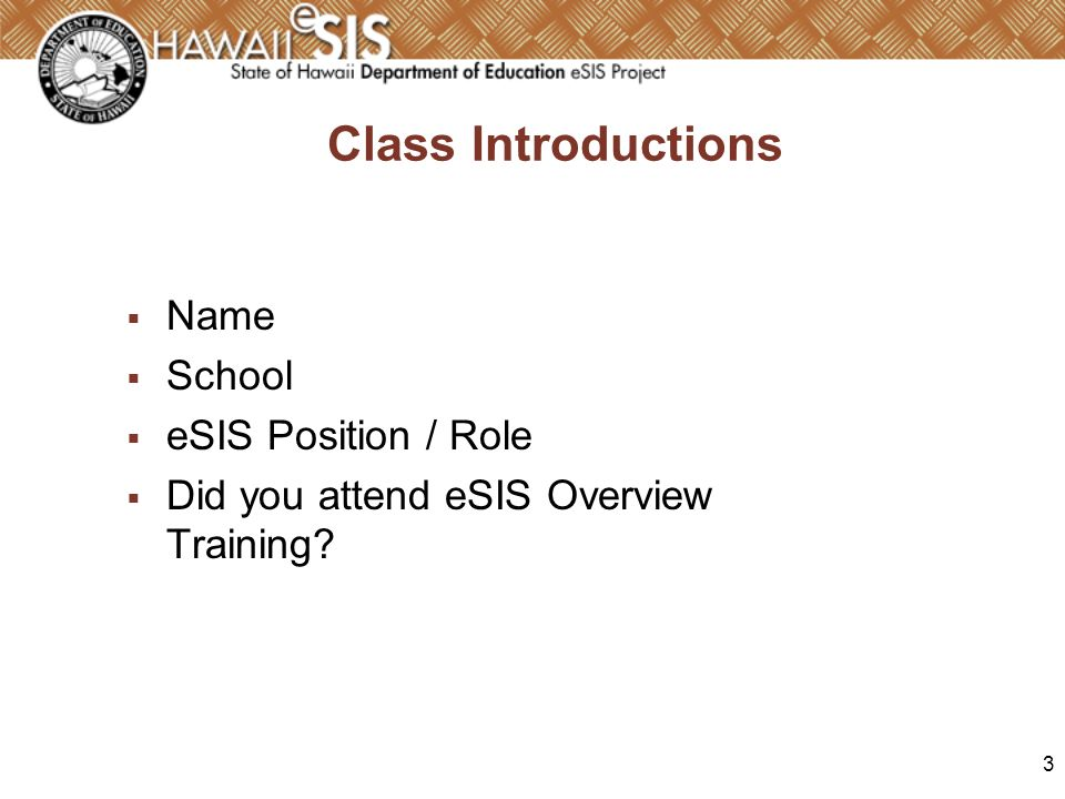 3 Class Introductions Name School eSIS Position / Role Did you attend eSIS Overview Training?