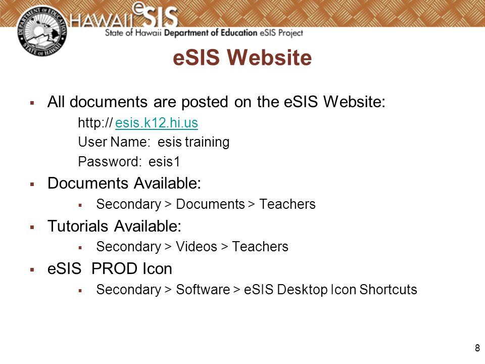 8 eSIS Website All documents are posted on the eSIS Website: http:// esis.k12.hi.usesis.k12.hi.us User Name: esis training Password: esis1 Documents A