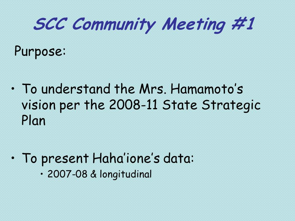 Purpose: To understand the Mrs. Hamamotos vision per the 2008-11 State Strategic Plan To present Hahaiones data: 2007-08 & longitudinal SCC Community