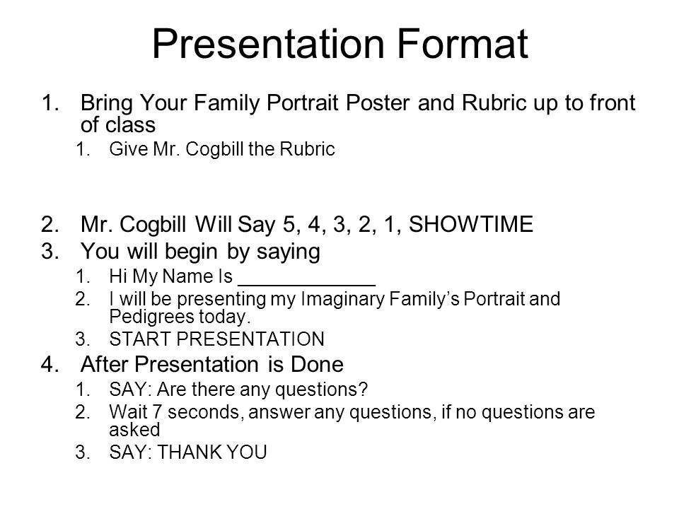 Presentation Format 1.Bring Your Family Portrait Poster and Rubric up to front of class 1.Give Mr.