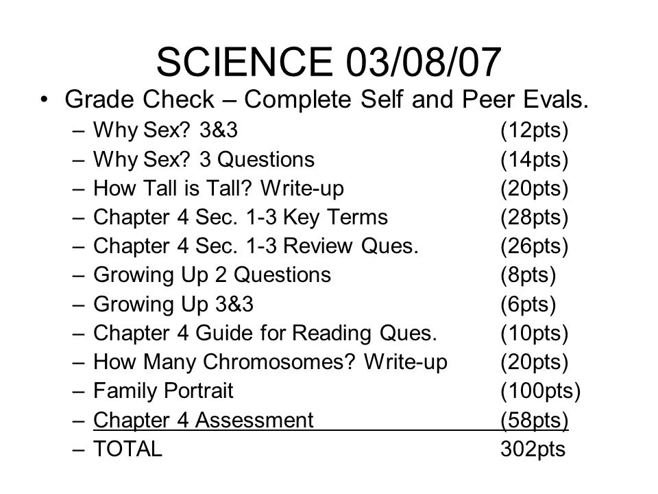 SCIENCE 03/08/07 Grade Check – Complete Self and Peer Evals.