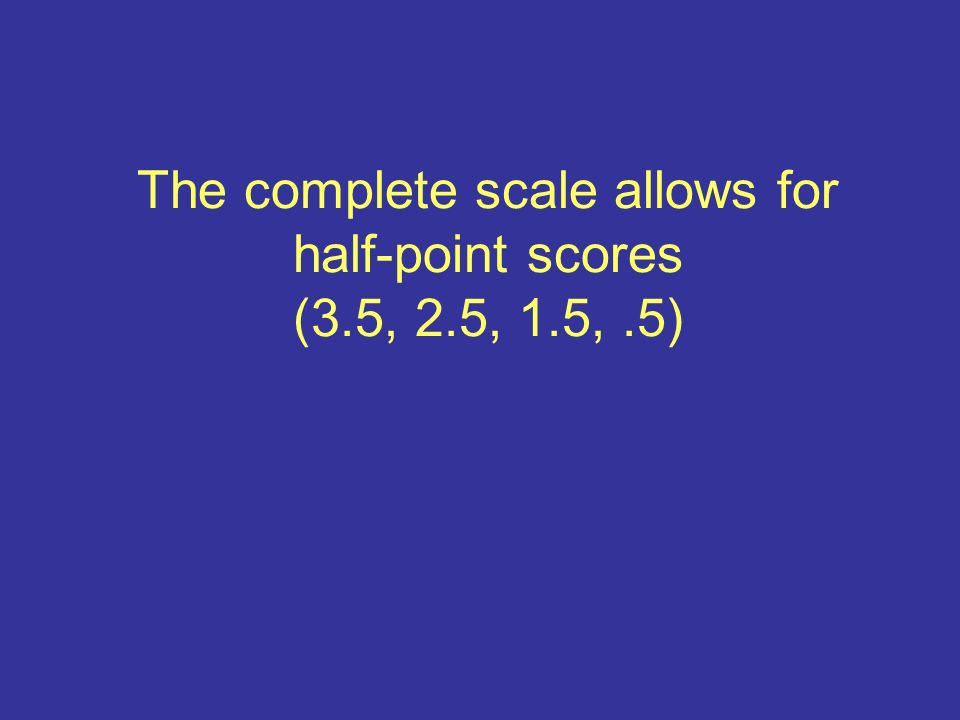 The complete scale allows for half-point scores (3.5, 2.5, 1.5,.5)