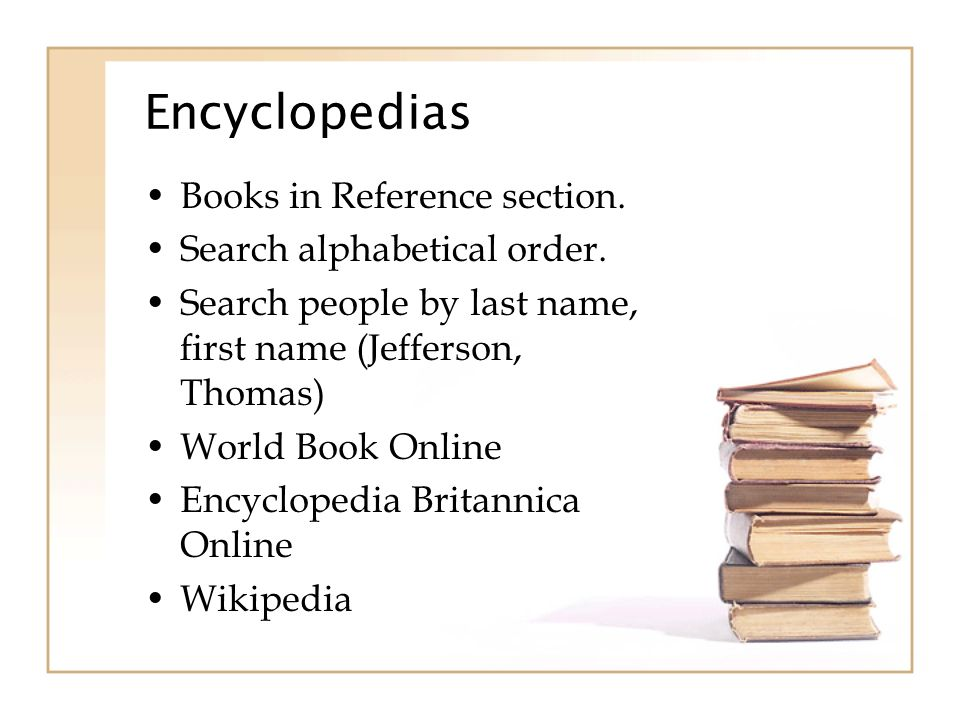 Encyclopedias Books in Reference section. Search alphabetical order.