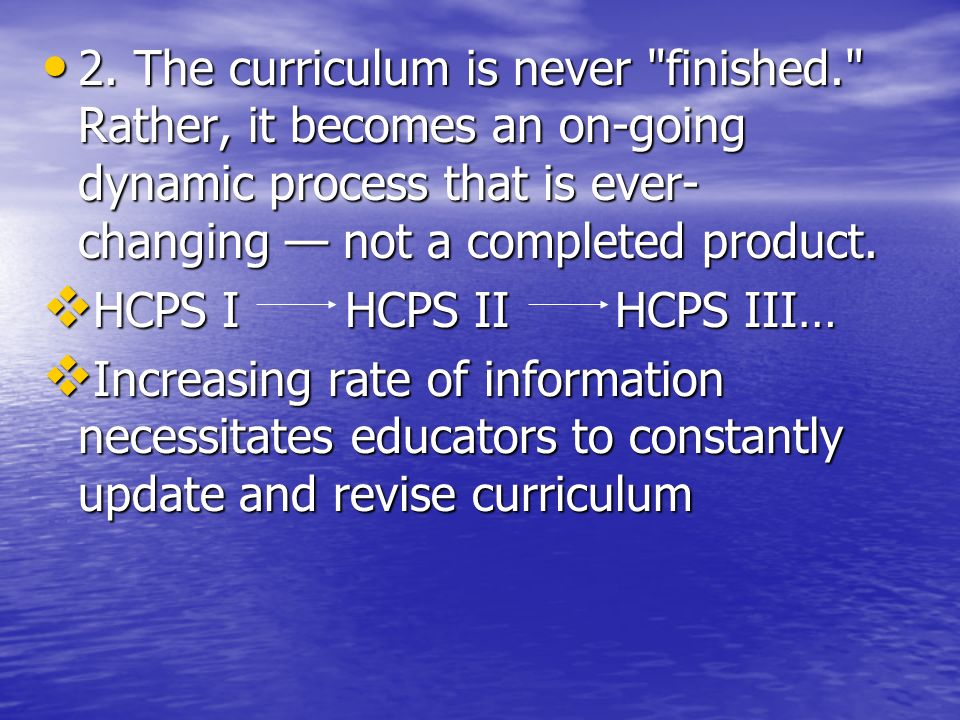 2. The curriculum is never