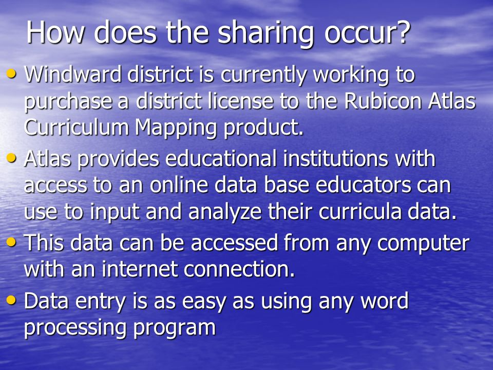 How does the sharing occur? Windward district is currently working to purchase a district license to the Rubicon Atlas Curriculum Mapping product. Win