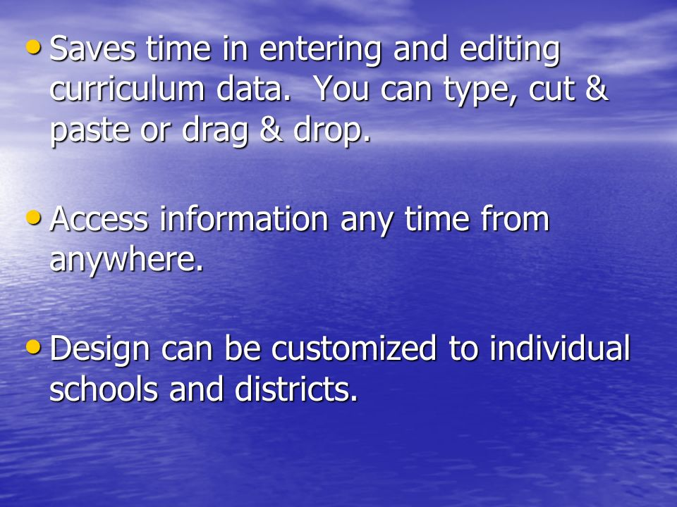 Saves time in entering and editing curriculum data. You can type, cut & paste or drag & drop. Saves time in entering and editing curriculum data. You