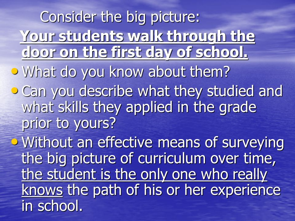 Consider the big picture: Your students walk through the door on the first day of school. Your students walk through the door on the first day of scho